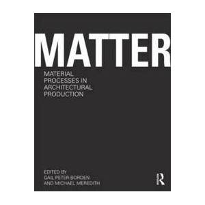 Bianco, Jesus A. Matter: Material Processes in Architectural Production (0415780292)