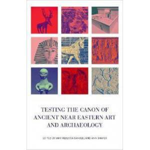 Canon Gansell, Amy Testing the Canon of Ancient Near Eastern Art and Archaeology (0190673168)