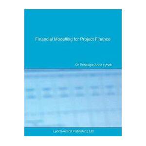 Lynch, Penelope a Financial Modelling for Project Finance (0995673004)