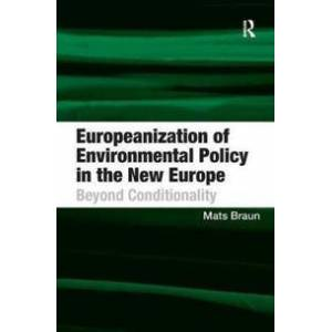 Braun Mats Europeanization of Environmental Policy in the New Europe (1409432947)
