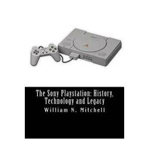 Sony Mitchell, William N. The Sony Playstation: History, Technology and Legacy (151914279X)