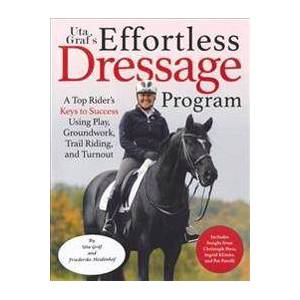 Gräf, Uta Uta Gräf's Effortless Dressage Program: A Top Rider's Keys to Success Using Play, Groundwork, Trail Riding, and Turnout (1570767726)
