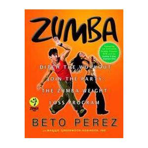 Perez, Beto Zumba: Ditch the Workout, Join the Party! the Zumba Weight Loss Program [With DVD] (0446546127)