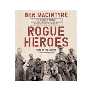 Macintyre, Ben Rogue Heroes: The History of the Sas, Britain's Secret Special Forces Unit That Sabotaged the Nazis and Changed the Nature of War (0735288097)