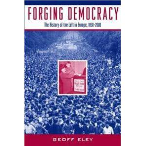 Eley, Geoff Forging Democracy: The Left and the Struggle for Democracy in Europe, 1850-2000 (0195044797)