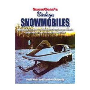 Wells, David Snow Goer's Vintage Snowmobiles: Memorable Machines and Highlights from Snowmobiling's Golden Era - Volume One (1583883517)