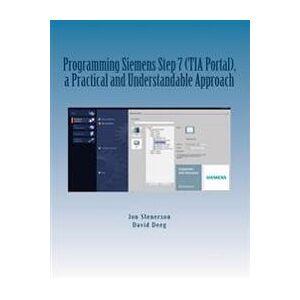 Siemens Deeg, David Programming Siemens Step 7 (TIA Portal), a Practical and Understandable Approach (151503657X)