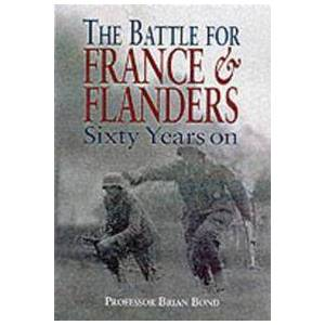 Bond, Brian Battle for France & Flanders: Sixty Years On (0850528119)
