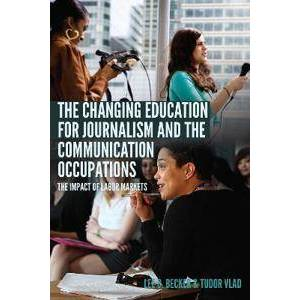 Becker The Changing Education for Journalism and the Communication Occupations (1433141485)
