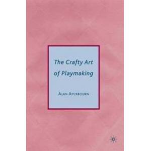 ART Ayckbourn, Alan The Crafty Art of Playmaking (0230614884)