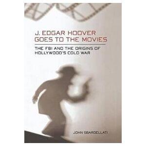 Hoover Sbardellati, John J. Edgar Hoover Goes to the Movies (080145008X)