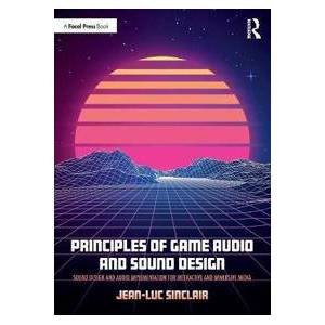 Sinclair, Jean-Luc Principles of Game Audio and Sound Design (1138738972)