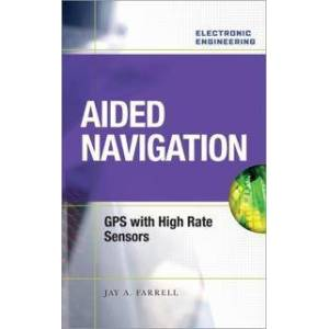 Farrell, Jay A. Aided Navigation: GPS with High Rate Sensors (0071493298)