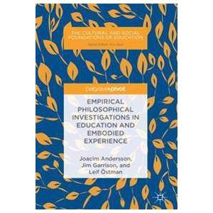 Andersson Joacim Empirical Philosophical Investigations in Education and Embodied Experience (3319746081)