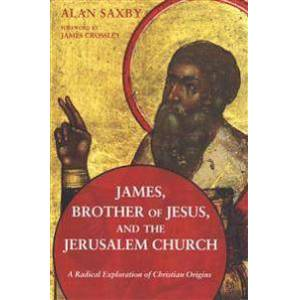 Brother Saxby, Alan James, Brother of Jesus, and the Jerusalem Church (1498203906)