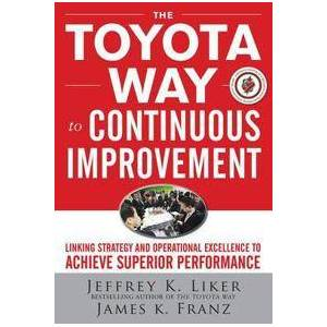 Liker, Jeffrey K. The Toyota Way to Continuous Improvement:  Linking Strategy and Operational Excellence to Achieve Superior Performance (0071477462)