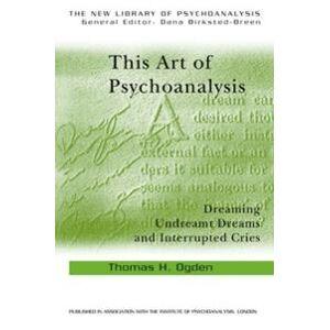 ART Ogden, Thomas H This Art of Psychoanalysis (0415372895)