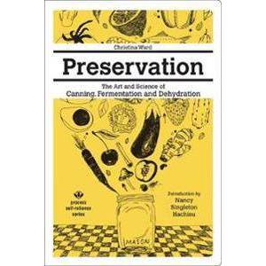 ART Ward, Christina Preservation: The Art And Science Of Canning, Fermentation And Dehydration (1934170690)