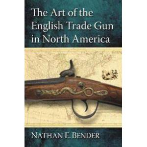 ART Bender, Nathan E. The Art of the English Trade Gun in North America (0786471158)
