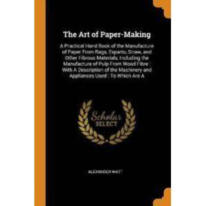 ART Watt Alexander The Art of Paper-Making (0344126684)