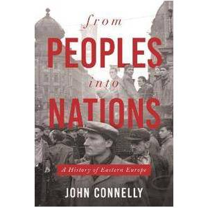 Connelly, John From Peoples Into Nations: A History of Eastern Europe (0691167125)