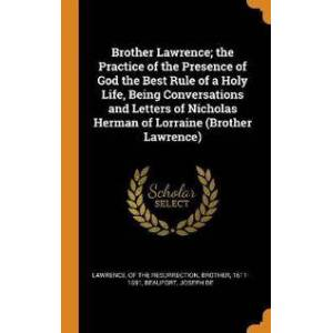 Brother Lawrence, Of The Resurrection Brother Brother Lawrence; The Practice of the Presence of God the Best Rule of a Holy Life, Being Conversations and Letters of Nicholas Herman of Lorraine (Brother Lawrence) (0343072815)