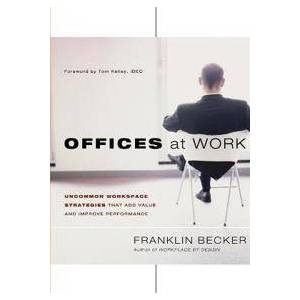 Becker Offices at Work: Uncommon Workspace Strategies That Add Value and Improve Performance (1118309170)