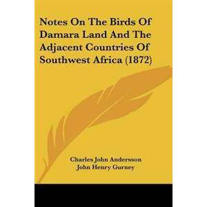 Andersson Charles John Notes On The Birds Of Damara Land And The Adjacent Countries Of Southwest Africa (1872) (1437145523)