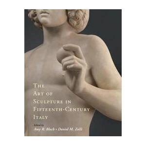 ART Bloch, Amy R. The Art of Sculpture in Fifteenth-Century Italy (1108428843)