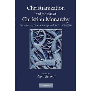 Berend, Nora Christianization and the Rise of Christian Monarchy (0521169305)