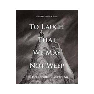 ART To Laugh That We May Not Weep: The Life and Art of Art Young (160699994X)