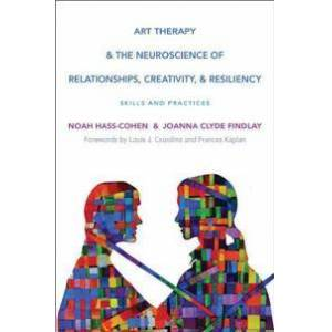 ART Hass-Cohen, Noah Art Therapy and the Neuroscience of Relationships, Creativity, and Resiliency (0393710742)