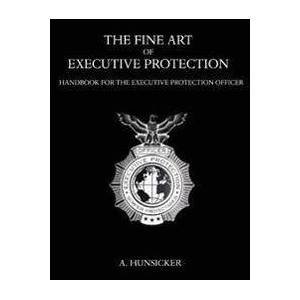 ART Hunsicker, A The Fine Art of Executive Protection (158112984X)