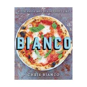 Bianco, Chris Bianco: Pizza, Pasta, and Other Food I Like (0062224379)