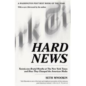 Mnookin, Seth Hard News: Twenty-One Brutal Months at the New York Times and How They Changed the American Media (0812972511)