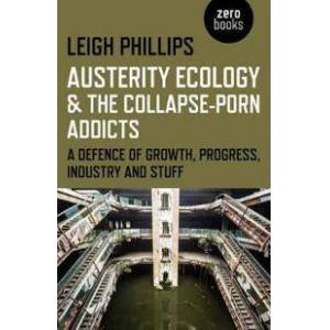 Philips Austerity Ecology & the Collapse-Porn Addicts (1782799605)