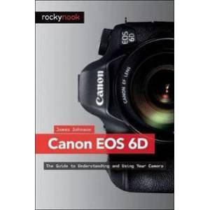 Canon Johnson, James Canon EOS 6D: The Guide to Understanding and Using Your Camera (193753829X)