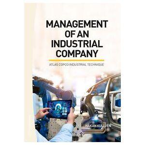 Kullvén, Håkan Management of an industrial company : Atlas Copco industrial technique (9144129289)