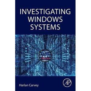 Carvey, Harlan Investigating Windows Systems (0128114150)