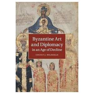 ART Hilsdale, Cecily J. Byzantine Art and Diplomacy in an Age of Decline (1316631982)