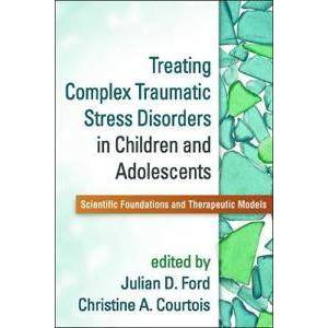 Ford, Julian D. Treating Complex Traumatic Stress Disorders in Children and Adolescents (1462524613)