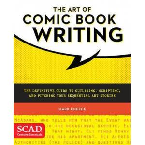 ART The Art of Comic Book Writing - The Definitive Guide to Outlining, Scripting, and Pitching Your Sequ