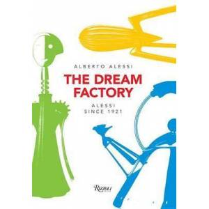 Alessi The Dream Factory - Alessi Since 1921