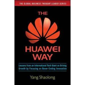 Huawei Way: Lessons from an International Tech Giant on Driv