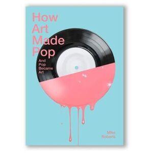 ART How Art Made Pop
