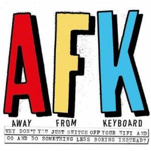 AFK Away from the Keyboard