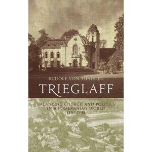 Trieglaff - Balancing Church and Politics in a Pomeranian World, 1807-1948