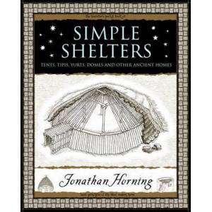Simple Shelters - Tents, Tipis, Yurts, Domes and Other Ancient Homes