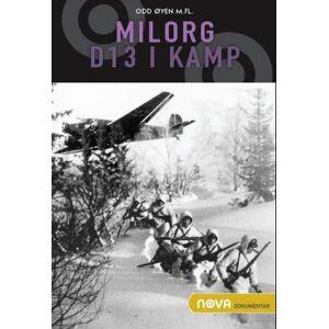 Milorg D13 i kamp - episoder fra det hemmelige militære motstandsarbeidet i Oslo og omegn under okku