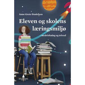 Anne Grete Danielsen Eleven og skolens læringsmiljø